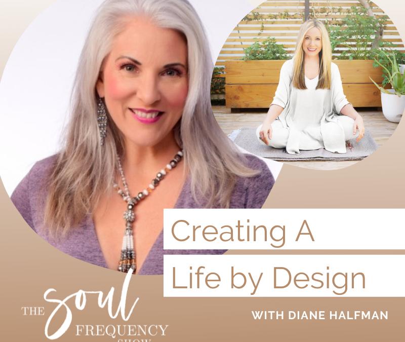 Creating A Life By Design | Diane Halfman