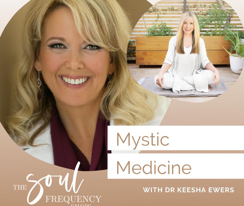 Mystic Medicine | Dr. Keesha Ewers