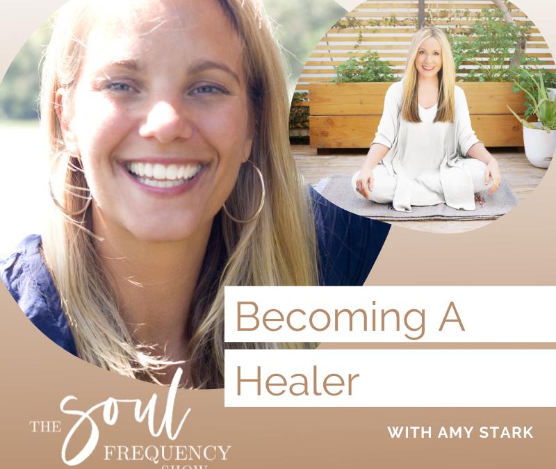 Becoming A Healer | Amy Stark