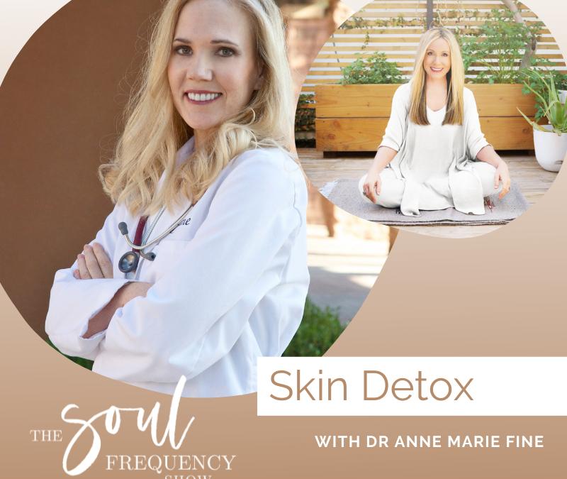 Skin Detox | Dr. Anne Marie Fine