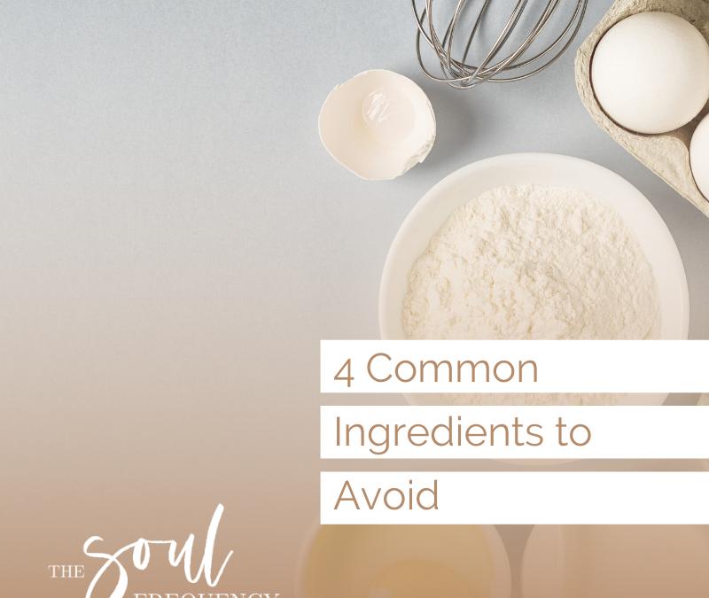 4 Common Ingredients to Avoid
