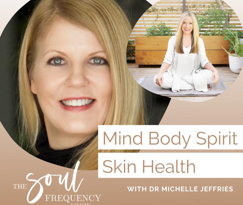 Mind Body Spirit – Skin Health | Dr. Michelle Jeffries