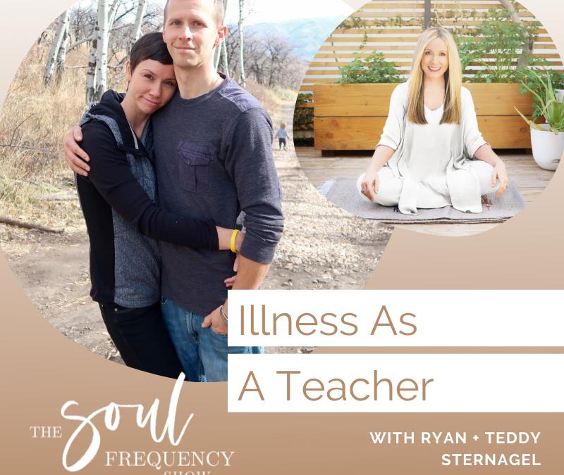Illness As A Teacher | Ryan and Teddy Sternagel
