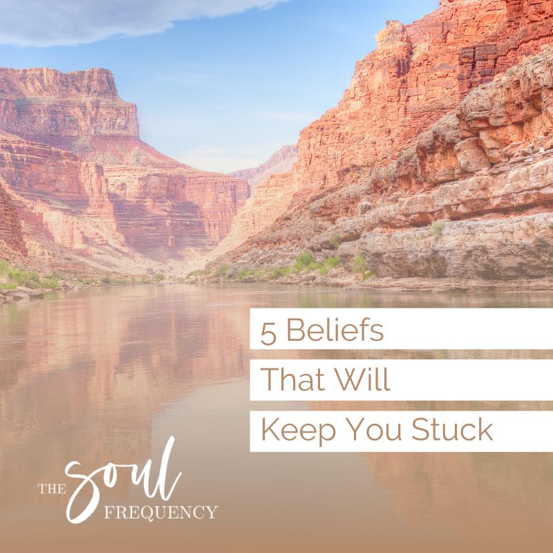 5 Beliefs That Will Keep You Stuck
