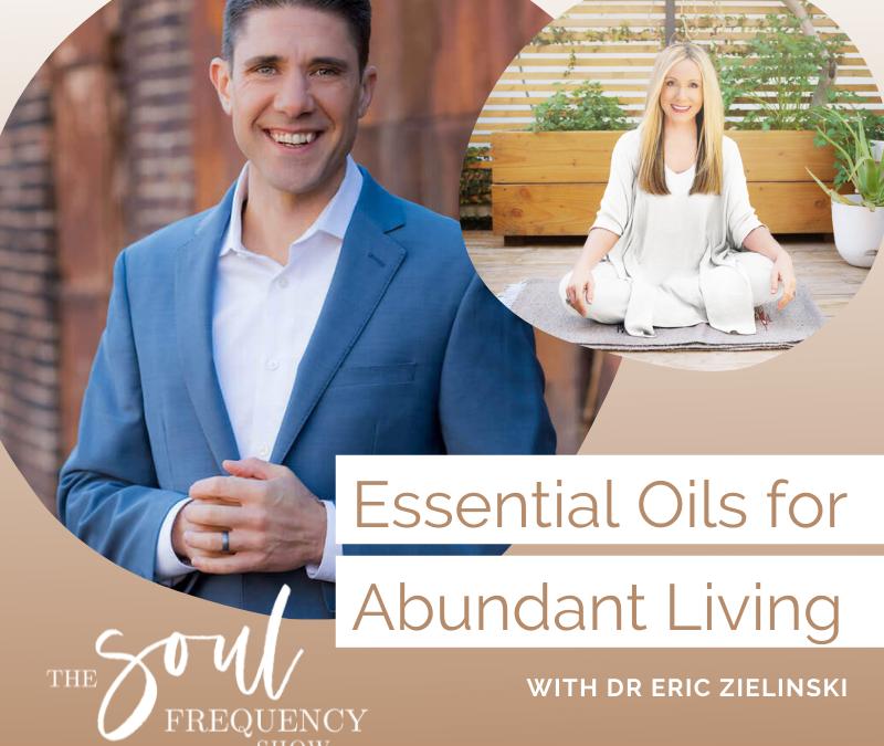 Essential Oils For Abundant Living | Dr. Eric Zielinski