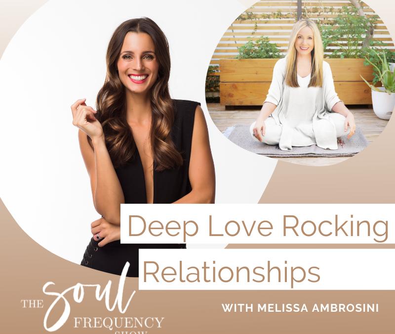Deep Love Rocking Relationships | Melissa Ambrosini
