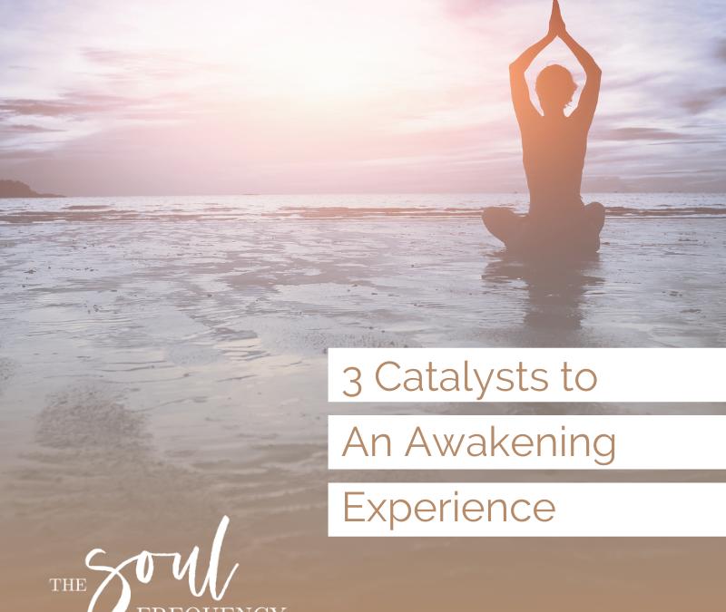 3 Catalysts to an Awakening Experience