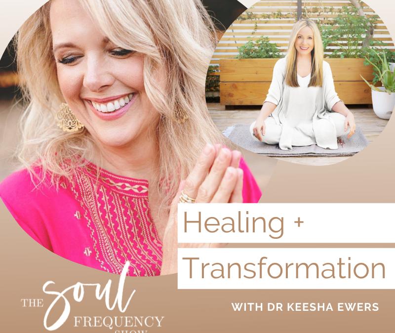 Healing and Transformation | Dr. Keesha Ewers