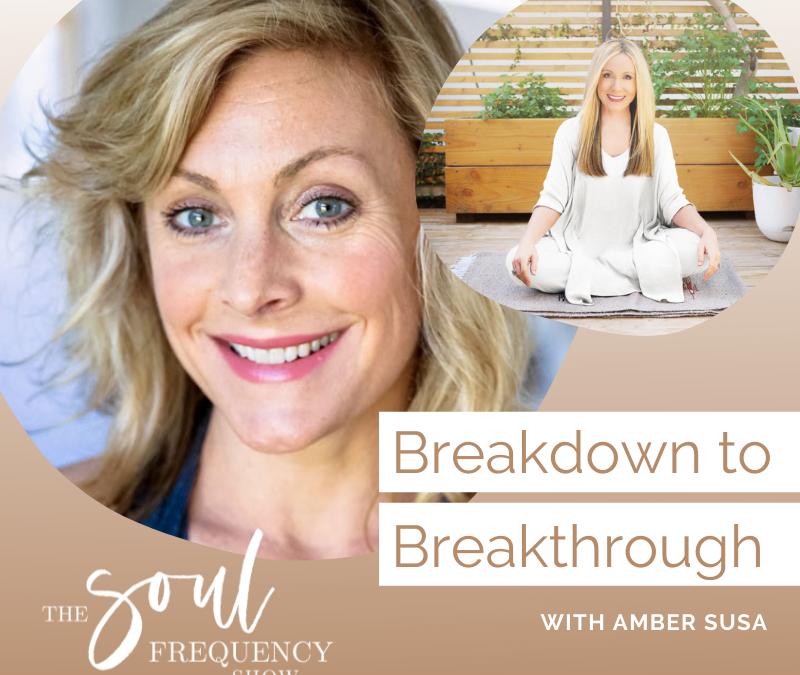 Breakdown To Breakthrough | Amber Susa Jewett