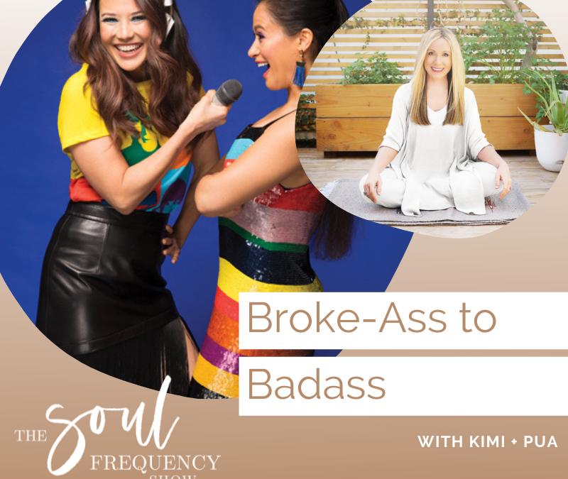 Broke Ass to Badass | Kimi + Pua