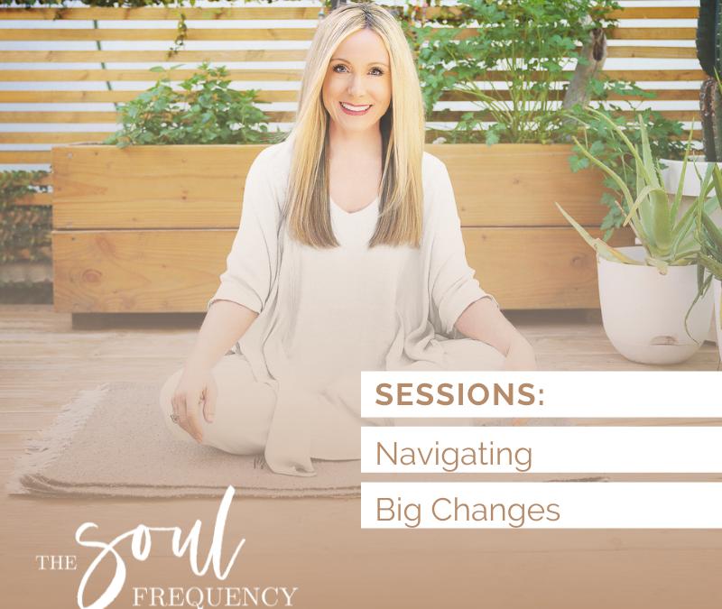 Sessions: Navigating Big Changes