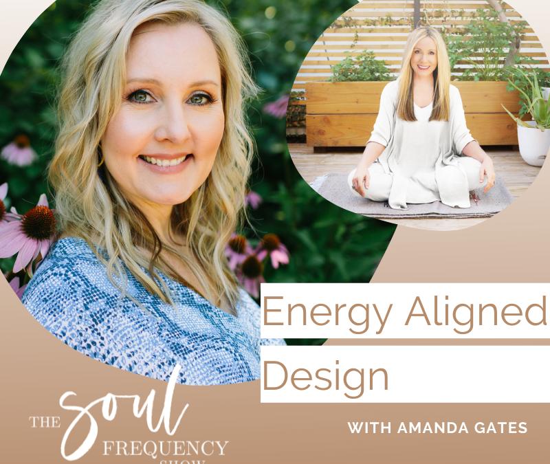 Energy Aligned Design | Amanda Gates