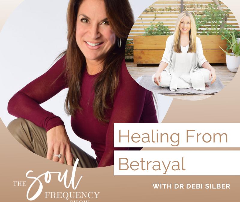 Healing From Betrayal | Dr Debi Silber