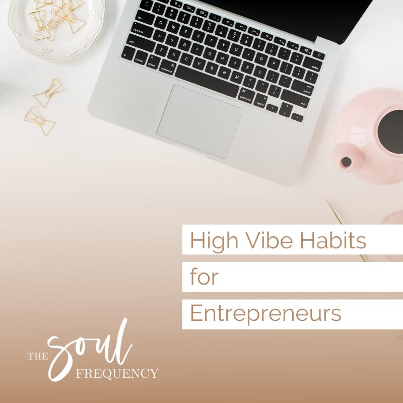 High Vibe Habits for Entrepreneurs