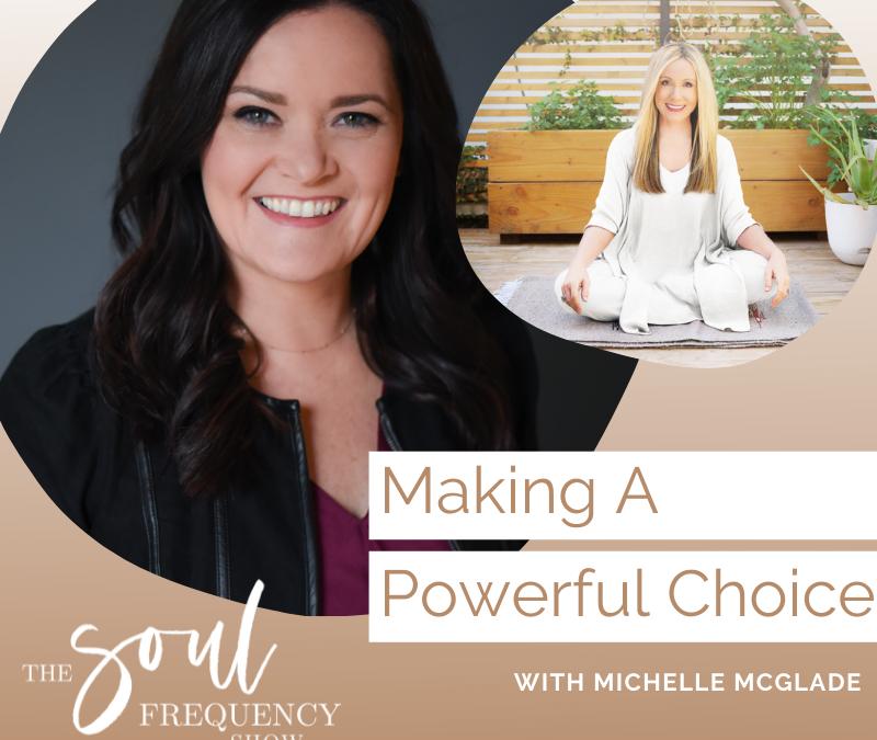 Making A Powerful Choice | Michelle McGlade
