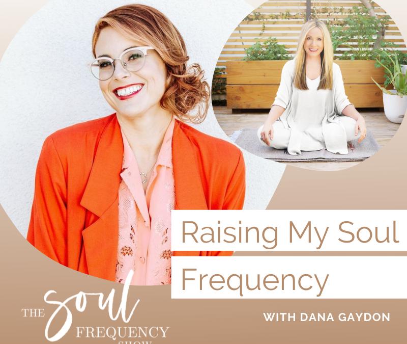 Raising My Soul Frequency | Dana Gaydon