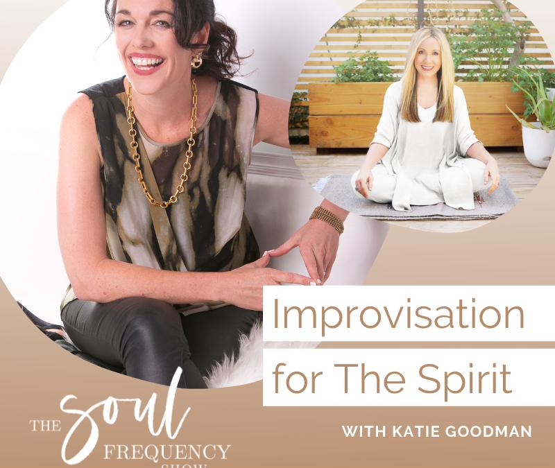 Improvisation For The Spirit | Katie Goodman