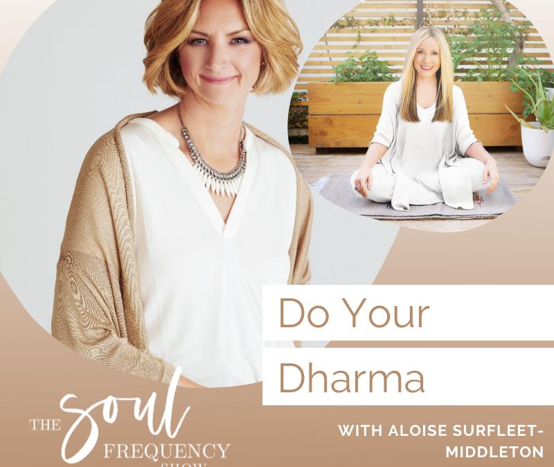 Do Your Dharma | Aloise Surfleet-Middleton