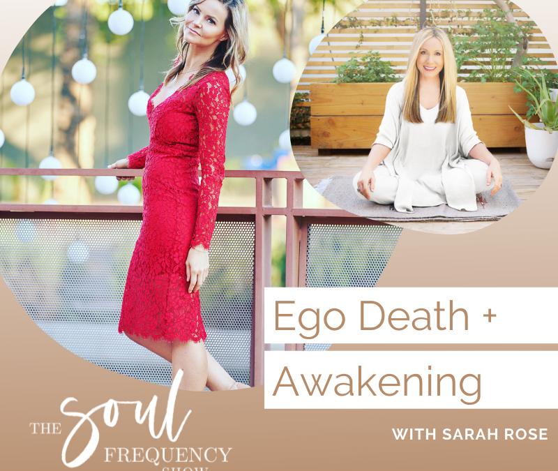 Ego Death + Awakening | Sarah Rose