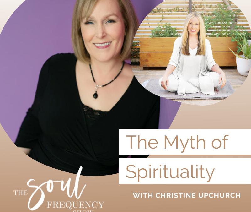 The Myth of Spirituality | Christine Upchurch