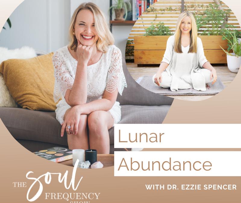 Lunar Abundance | Dr. Ezzie Spencer