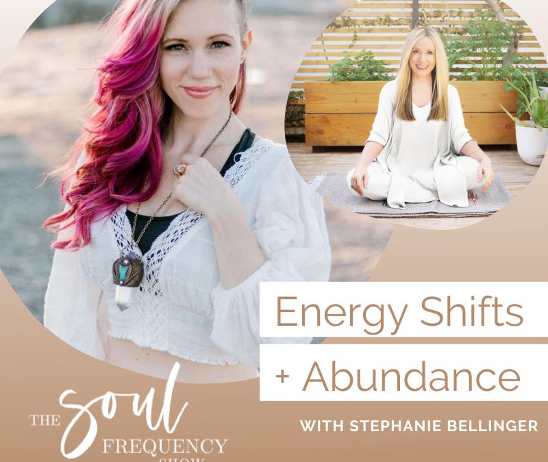 Engery Shifts + Abundance | Stephanie Bellinger