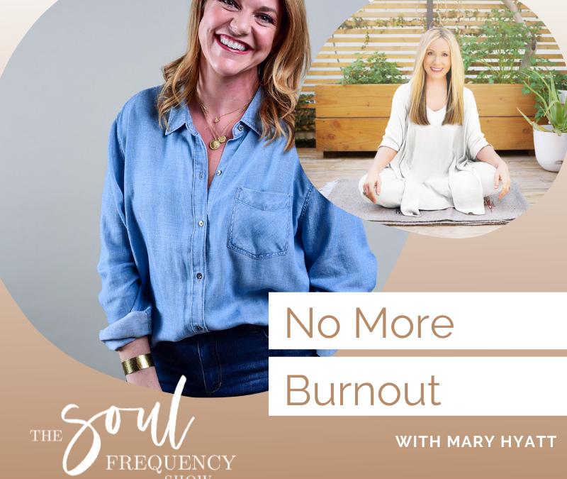 No More Burnout  | Mary Hyatt
