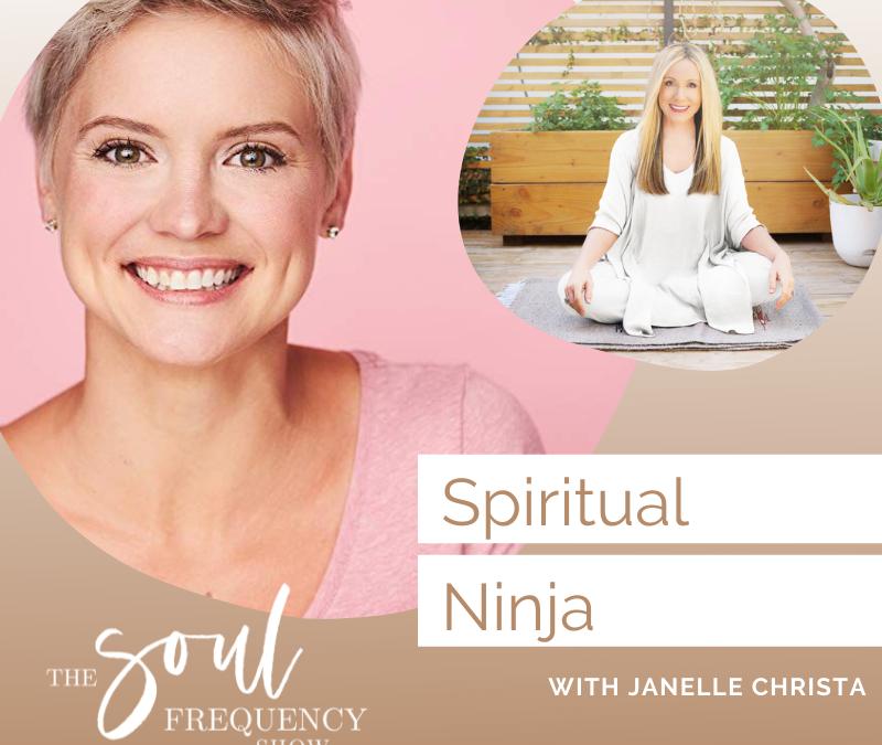 Spiritual Ninja  | Janelle Christa