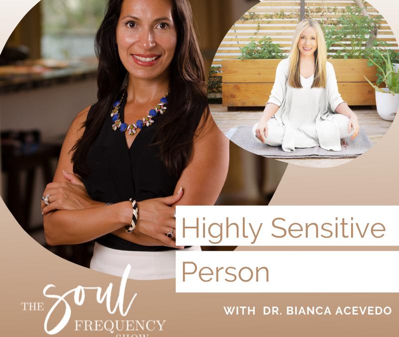 Highly Sensitive Person | Dr. Bianca Acevedo