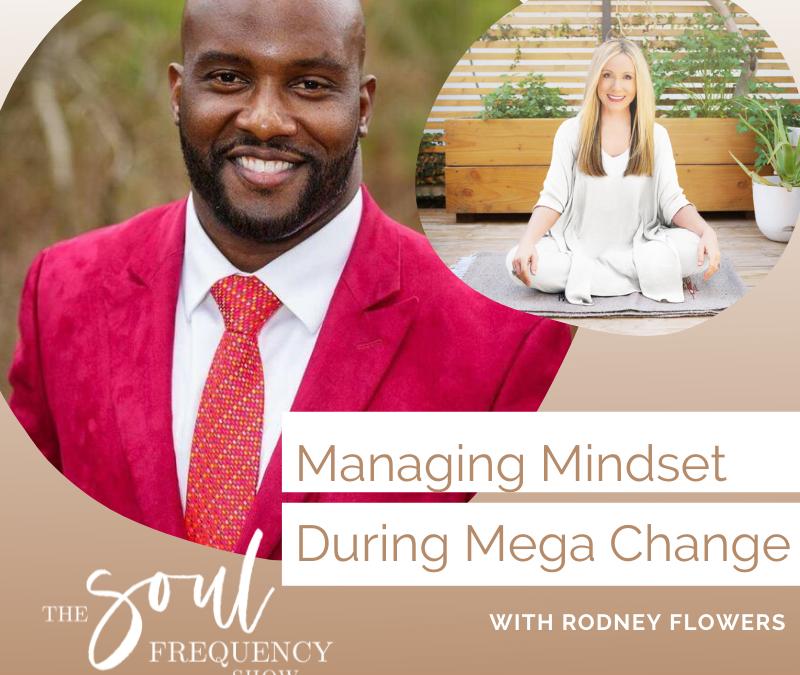 Managing Mindset During Mega Change | Rodney Flowers