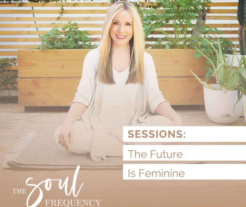 Sessions: The Future is Feminine