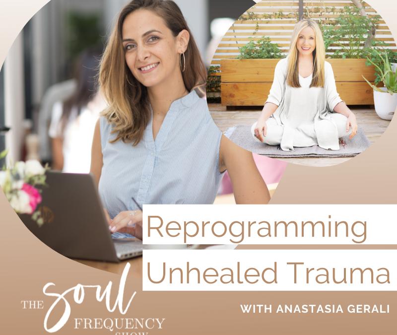 Reprogramming Unhealed Trauma | Anastasia Gerali
