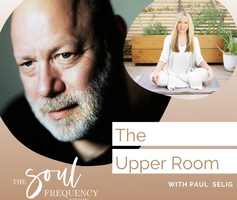 The Upper Room | Paul Selig