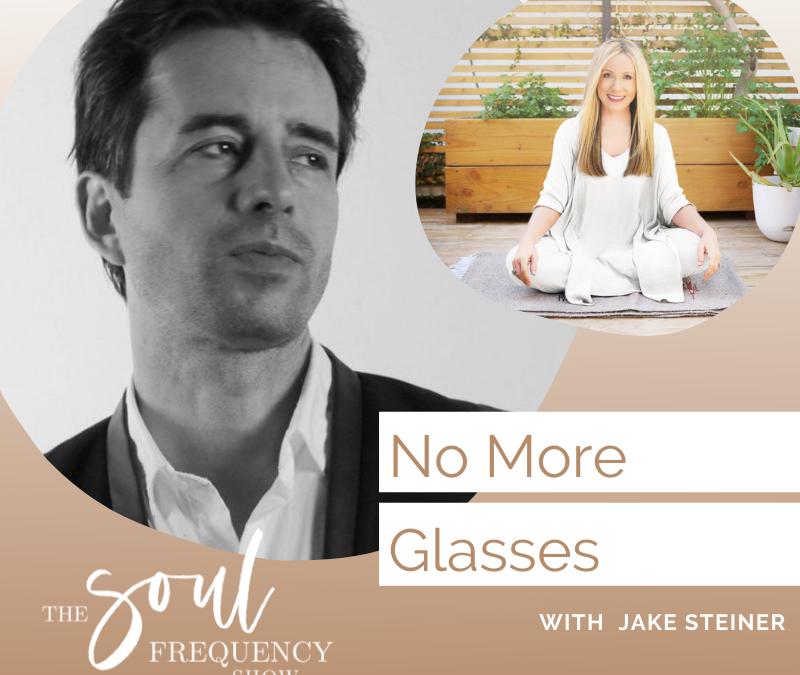 No More Glasses | Jake Steiner