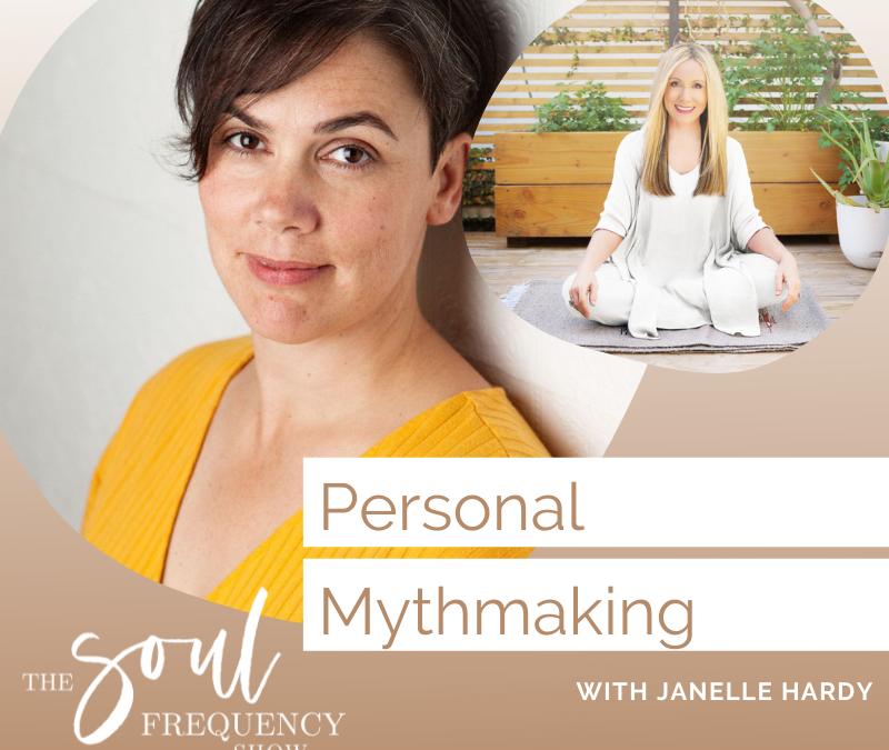 Personal Mythmaking  | Janelle Hardy