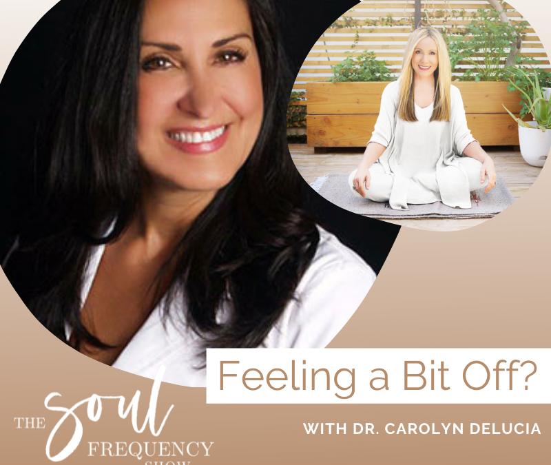 Feeling a Bit Off?   Dr. Carolyn DeLucia