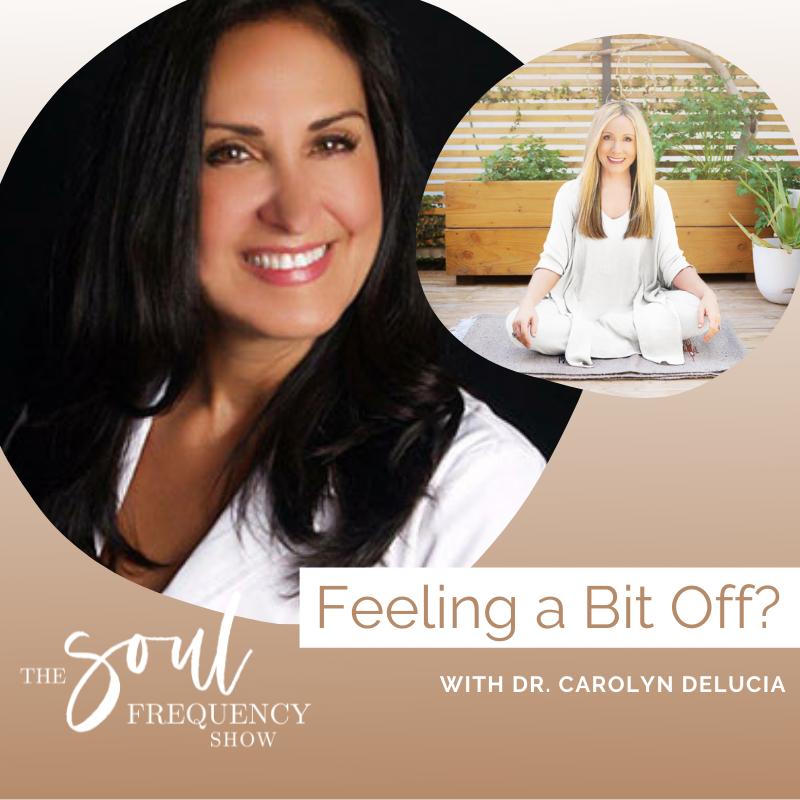 Feeling a Bit Off? | Dr. Carolyn DeLucia